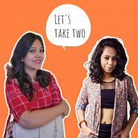Let's take two | Episode 4| With Bloggers: Medhavi and Neha Jayarajan